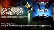 Platinum Edge Karaoke - Fancy (Karaoke Version) [Originally Performed By Iggy Azalea]