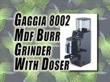 Gaggia 8002 MDF Burr Grinder With Doser Review - Best Burr Coffee Grinder Reviews