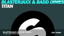 Blasterjaxx & Badd Dimes - Titan (Original Mix)