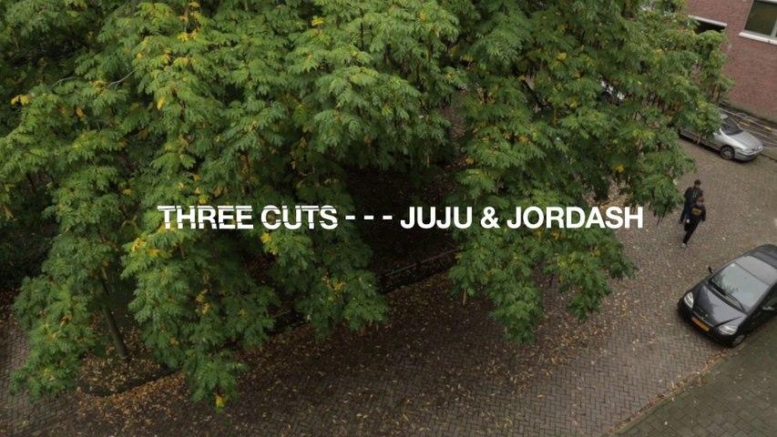 Three Cuts - - - Juju & Jordash