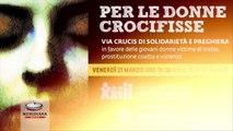 Il 21 marzo a Roma una Via Crucis per dire no alla tratta e prostituzione delle donne