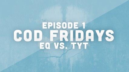 COD Friday episode 1  - eQ vs. TYT