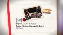 TV3 - 33 recomana - El policía de las ratas. Teatre Principal. Vilanova i la Geltrú