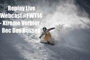 Replay Live Webcast #FWT14 - Xtreme Verbier - Bec Des Rosses