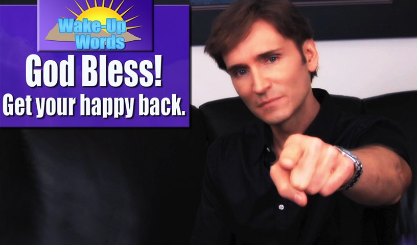 GOD BLESS! GET YOUR HAPPY BACK: John Basedow's Wake-Up Words #3