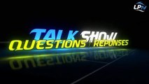 Talk Show : les questions / réponses