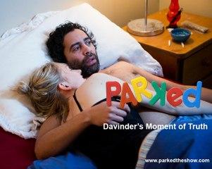 PARKED - Davinder's Moment of Truth