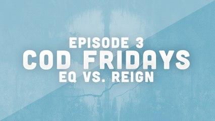COD Friday episode 3  - eQ vs. Reign