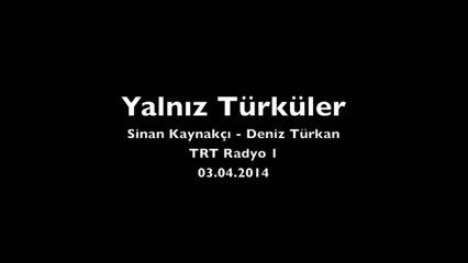 Sinan Kaynakçı - Yalnız Türküler (TRT Radyo 1, 03.04.2014)