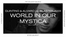 Quintino & Alvaro vs. Blasterjaxx - World In Our Mystica (Mike S. Mashup)