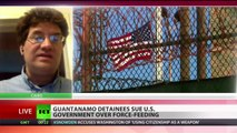 Starving for Freedom: Gitmo detainees sue US over force feeding