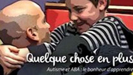 QUELQUE CHOSE EN PLUS : Autisme et ABA, le bonheur d'apprendre