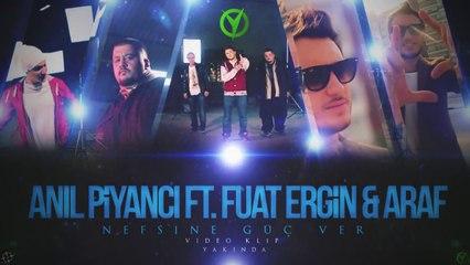 Nefsine Güç Ver - Anıl Piyancı ft. Fuat Ergin & Araf (Tanıtım Video)
