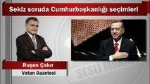 Ruşen Çakır : Sekiz soruda Cumhurbaşkanlığı seçimleri