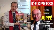 La Une de L'Express: Alain Juppé, l'homme qui veut sauver la droite - L'édito de Christophe Barbier