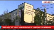 Taşeron İşçi Son Dakika Haberleri! İstanbul'da Greif İşçileri Gözaltına Alındı (12.04.2014)
