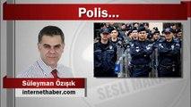 Süleyman Özışık : Polis...