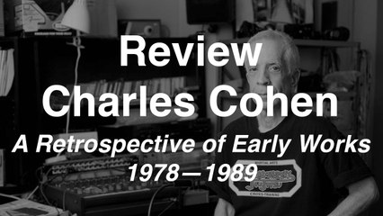 Charles Cohen - Retrospective of Early Works | Review | Musique Info Service