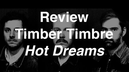 Timber Timbre - Hot Dreams | Review | Musique Info Service