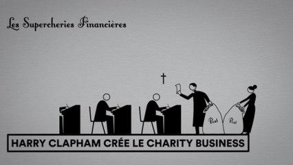 Les Supercheries financières 1x04 - Harry Clapham crée le charity business