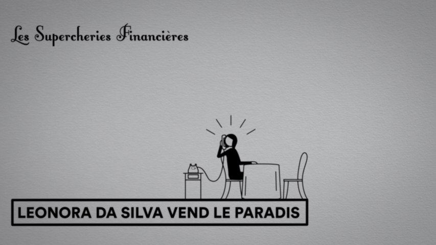 Les Supercheries financières 1x06 - Leonora da Silva vend le paradis