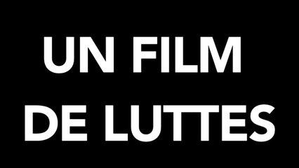 UN FILM DE LUTTES (documentaire,1h17)
