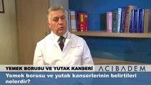 Yemek borusu ve yutak kanserlerinin belirtileri nelerdir?