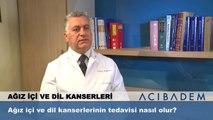 Ağız içi ve dil kanserlerinin tedavisi nasıl olur?