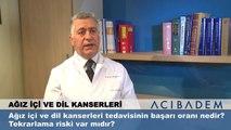 Ağız içi ve dil kanserleri tedavisinin başarı oranı nedir? Tekrarlama riski var mıdır?