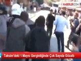 Taksim'deki 1 Mayıs Gerginliğinde Çok Sayıda Gözaltı