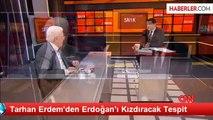 Tarhan Erdem'den Erdoğan'ı Kızdıracak Tespit