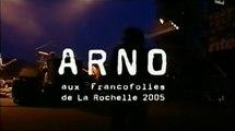 2005/07/05 Arno - FRANCOFOLIES #1/2 - La Rochelle (France 4)