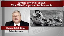 Hasan Celal Güzel : Ermeni soykırımı yoktur, Türk Milleti'ne yapılan katliam vardır