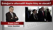 Ruşen Çakır : Erdoğan'ın alternatifi Haşim Kılıç mı olacak?