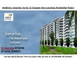 ambience creacions Residential projects//~9871424442//~Sector 22 Gurgaon