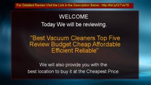 Best Vacuum Cleaners Top Five Review Budget Cheap Affordable Efficient Reliable
