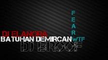 Batuhan Demircan ft. DJ eLaNoRa ft. DJ bROOF-FearWTF
