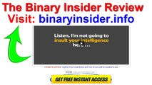 The Binary Insider Review -  Does binary insider Software Work By Rob Hertwell Automated Binaries Option Trading Software Free Download 2014 To Trade Foreign Currency Exchange Market How To Activate The Program Members Page Reviewed Is It A Scam Or Legit