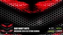 Bad Habit Boys - Weekend 2014 (CJ Stone Remix)