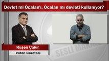 Ruşen Çakır : Devlet mi Öcalan'ı, Öcalan mı devleti kullanıyor?