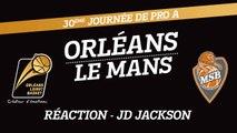 Réaction de JD Jackson - J30 - Orléans reçoit Le Mans