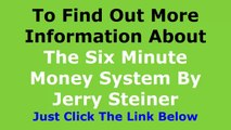 Six Minute Money Review - The 6 Minute Money Review By Jerry Steiner System Review Does It Really Work  Is it Scam Or Real sixminutemoney.com Video Reviews And Testimonial 2014