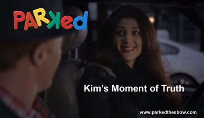 PARKED Kim's Moment of Truth