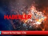 Trabzon'da Trafik Kazaları: 5 Ölü, 1 Yaralı