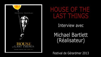 Gérardmer - HOUSE OF LAST THINGS - Interview avec Michael Bartlett