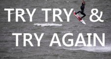 TRY, TRY, & TRY AGAIN - Kitesurf