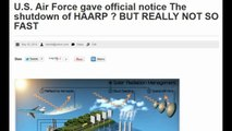 U S Air Force gave official notice The shutdown of HAARP BUT REALLY NOT SO FAST