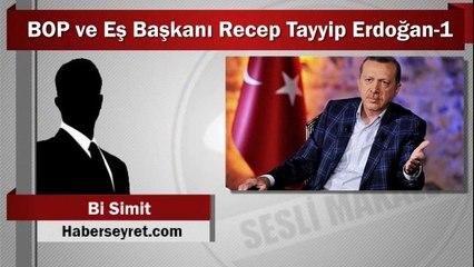 Bi Simit : BOP ve Eş Başkanı Recep Tayyip Erdoğan-1