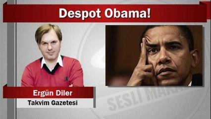 Ergün Diler : Despot Obama!