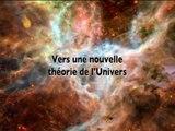 Vers une nouvelle théorie de l'univers